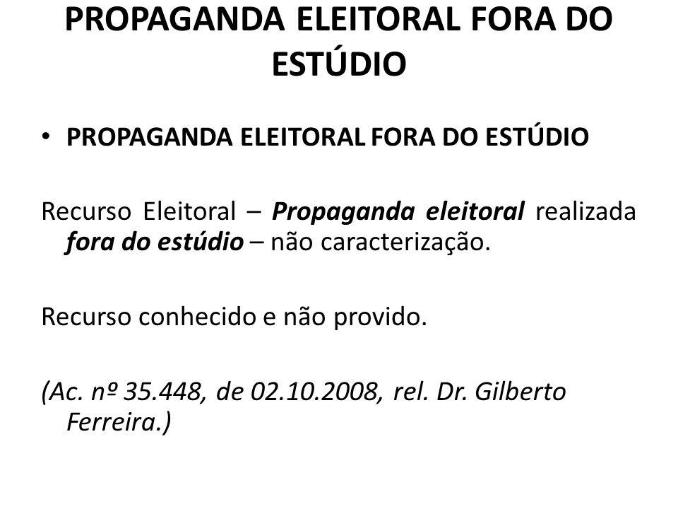 PROPAGANDA ELEITORAL FORA DO ESTÚDIO Recurso Eleitoral – Propaganda eleitoral realizada fora do estúdio – não caracterização. Recurso conhecido e não
