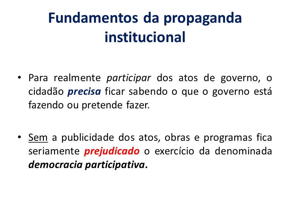 Fundamentos da propaganda institucional Para realmente participar dos atos de governo, o cidadão precisa ficar sabendo o que o governo está fazendo ou