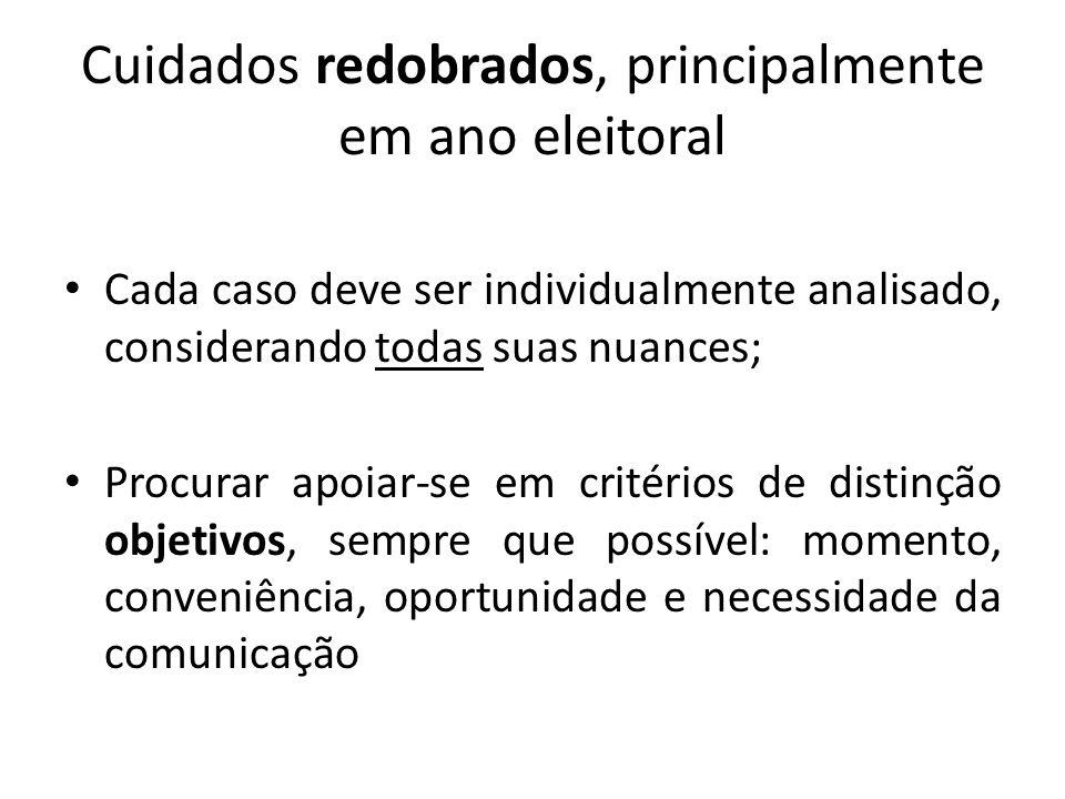 Cuidados redobrados, principalmente em ano eleitoral Cada caso deve ser individualmente analisado, considerando todas suas nuances; Procurar apoiar-se