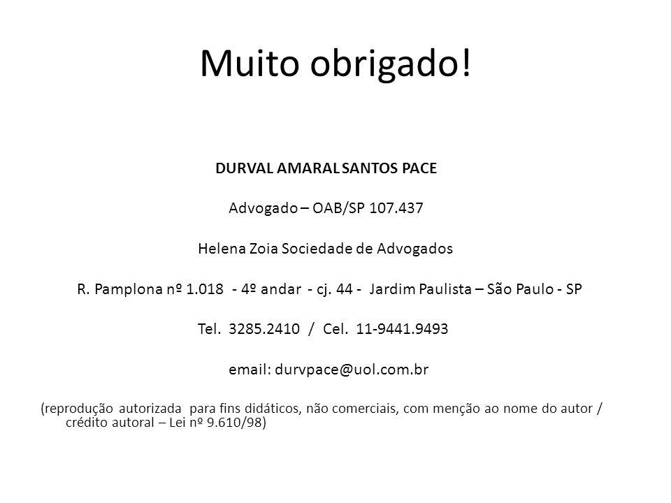 Muito obrigado! DURVAL AMARAL SANTOS PACE Advogado – OAB/SP 107.437 Helena Zoia Sociedade de Advogados R. Pamplona nº 1.018 - 4º andar - cj. 44 - Jard