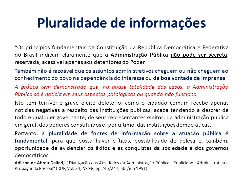 Pluralidade de informações Os princípios fundamentais da Constituição da República Democrática e Federativa do Brasil indicam claramente que a Adminis
