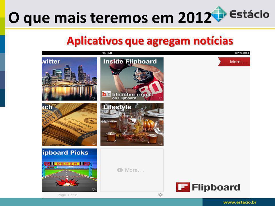 O que mais teremos em 2012 Aplicativos que agregam notícias