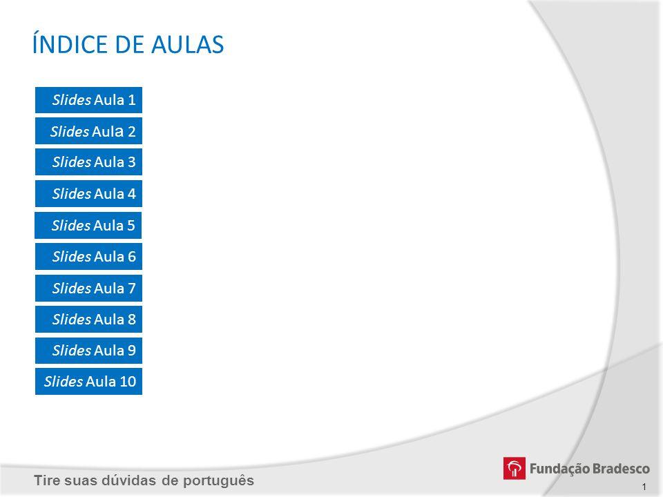 Tire suas dúvidas de português ÍNDICE DE AULAS Slides Aula 1 Slides Aul a 2 Slides Aula 3 Slides Aula 6 Slides Aula 7 Slides Aula 8 Slides Aula 9 Slid