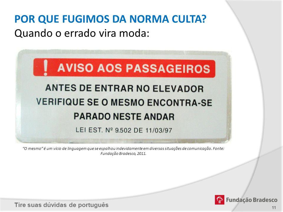 Tire suas dúvidas de português POR QUE FUGIMOS DA NORMA CULTA? Quando o errado vira moda: O mesmo é um vício de linguagem que se espalhou indevidament