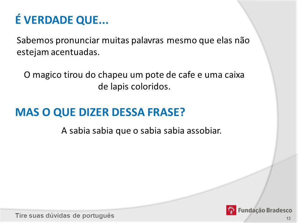 Tire suas dúvidas de português 13 Sabemos pronunciar muitas palavras mesmo que elas não estejam acentuadas. O magico tirou do chapeu um pote de cafe e