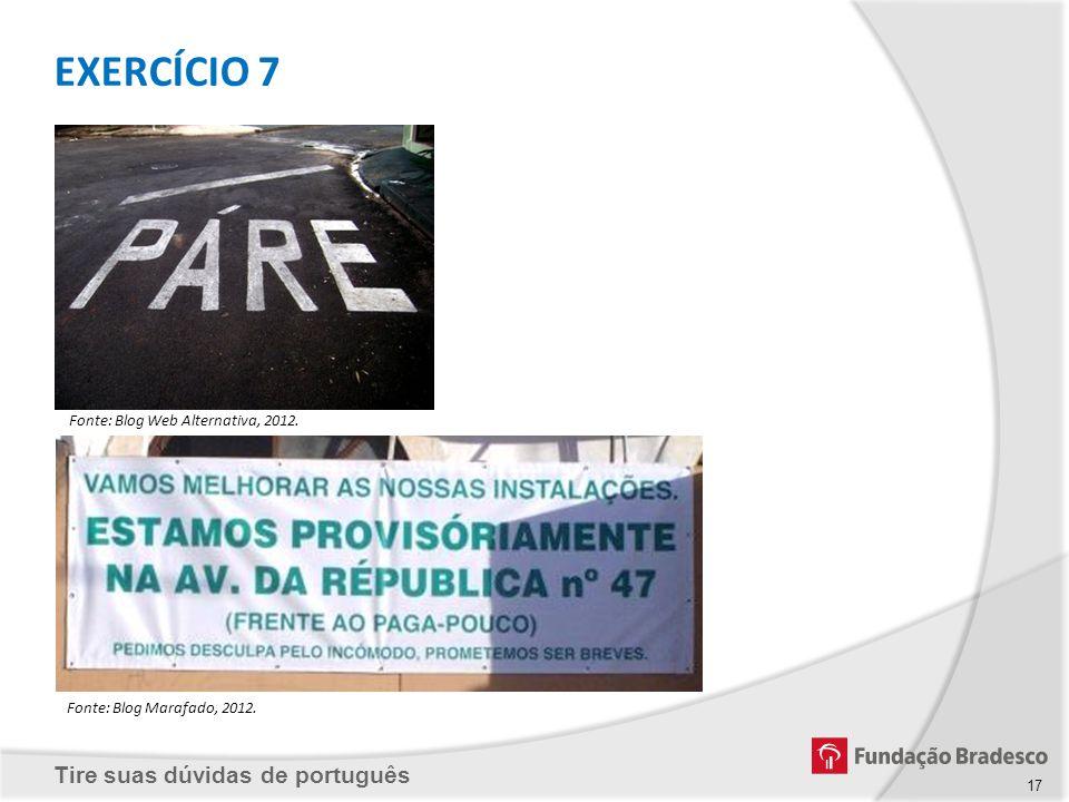 Tire suas dúvidas de português Fonte: Blog Marafado, 2012. Fonte: Blog Web Alternativa, 2012. EXERCÍCIO 7 17