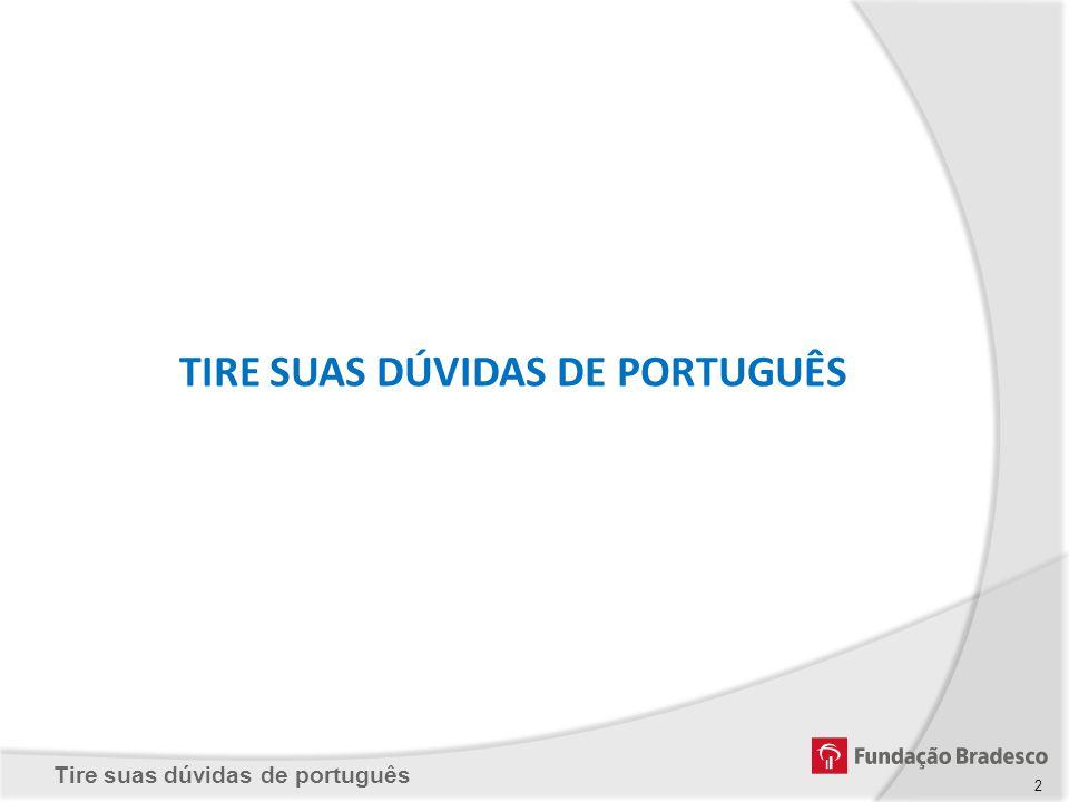 Tire suas dúvidas de português AGRADECEMOS PELA PARTICIPAÇÃO.