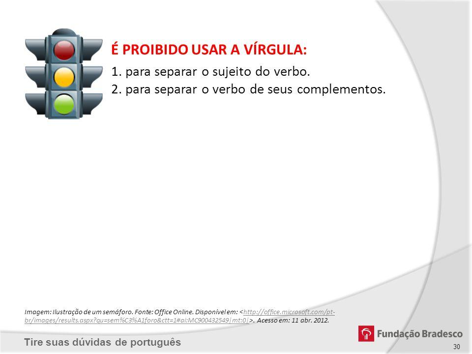 Tire suas dúvidas de português Imagem: Ilustração de um semáforo. Fonte: Office Online. Disponível em:. Acesso em: 11 abr. 2012.http://office.microsof