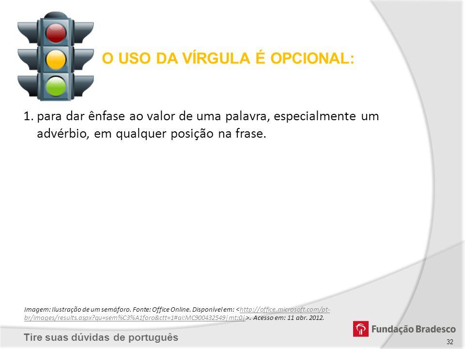 Tire suas dúvidas de português O USO DA VÍRGULA É OPCIONAL: Imagem: Ilustração de um semáforo. Fonte: Office Online. Disponível em:. Acesso em: 11 abr