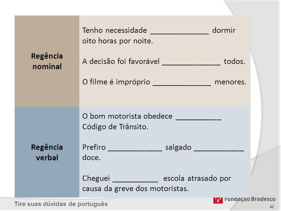 Tire suas dúvidas de português 42 Regência nominal Tenho necessidade ______________ dormir oito horas por noite. A decisão foi favorável _____________