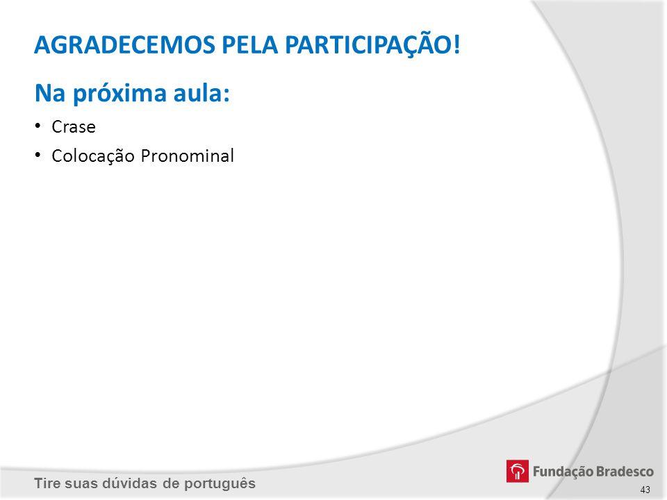 Tire suas dúvidas de português AGRADECEMOS PELA PARTICIPAÇÃO! Na próxima aula: Crase Colocação Pronominal 43