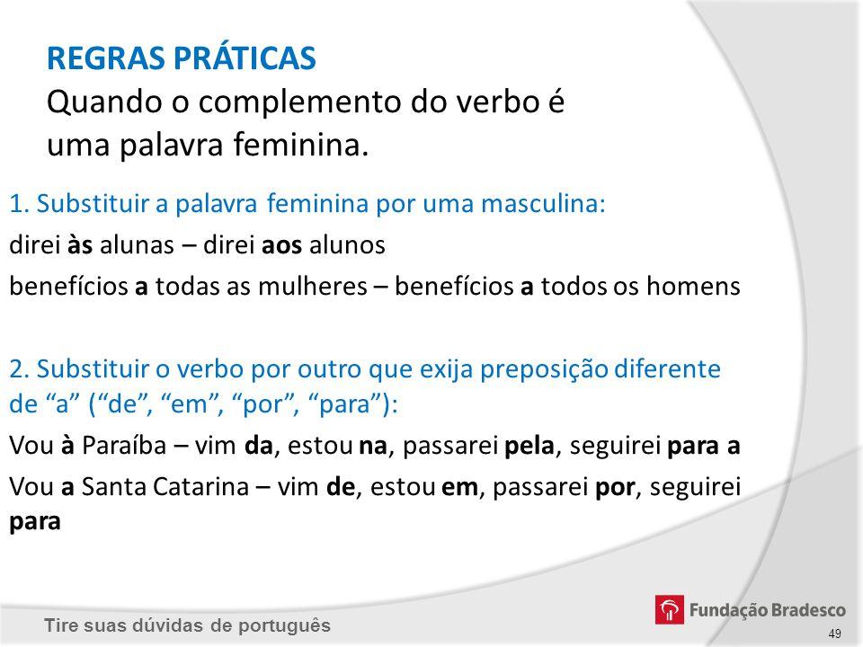 Tire suas dúvidas de português 49 1. Substituir a palavra feminina por uma masculina: direi às alunas – direi aos alunos benefícios a todas as mulhere