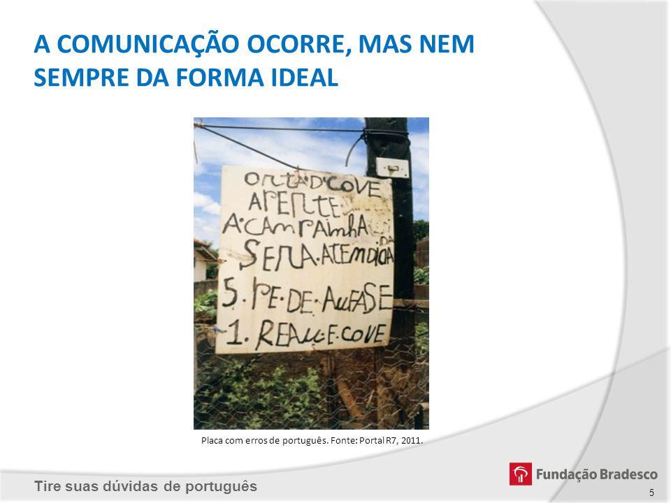 Tire suas dúvidas de português Placa com erros de português. Fonte: Portal R7, 2011. A COMUNICAÇÃO OCORRE, MAS NEM SEMPRE DA FORMA IDEAL 5