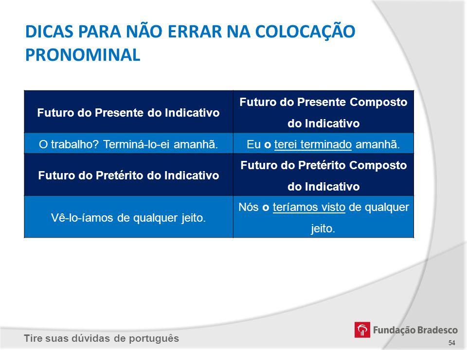 Tire suas dúvidas de português Futuro do Presente do Indicativo Futuro do Presente Composto do Indicativo O trabalho? Terminá-lo-ei amanhã.Eu o terei