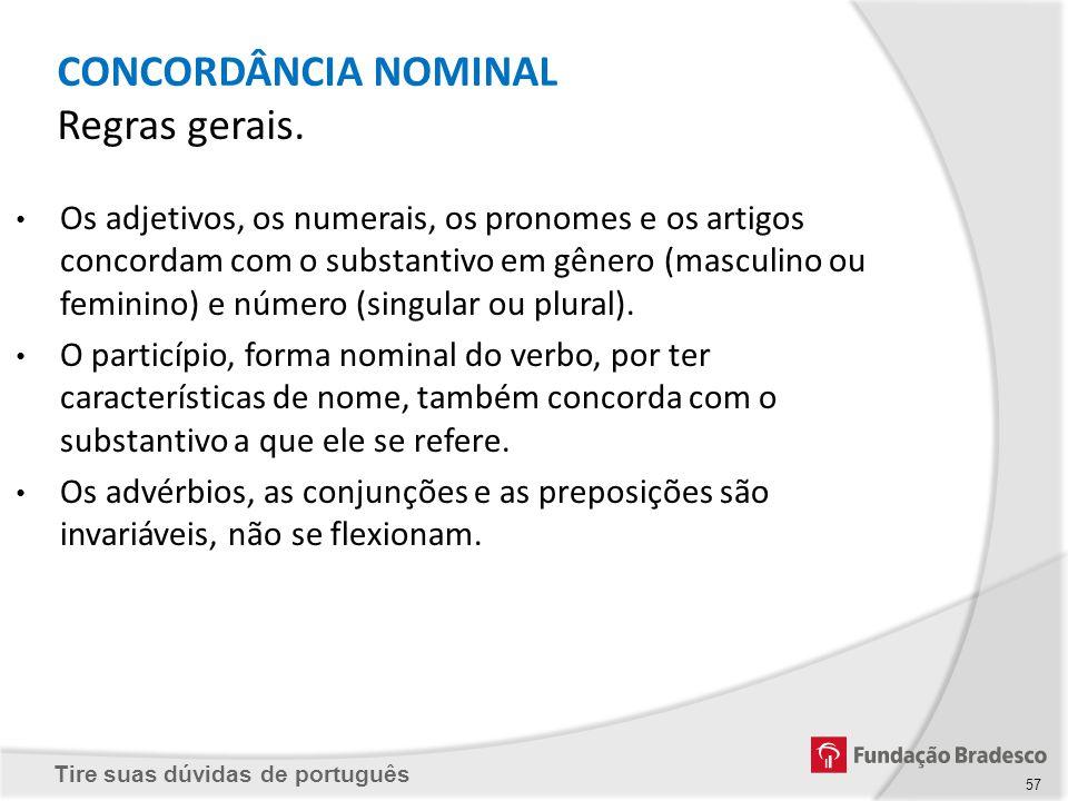 Tire suas dúvidas de português 57 Os adjetivos, os numerais, os pronomes e os artigos concordam com o substantivo em gênero (masculino ou feminino) e