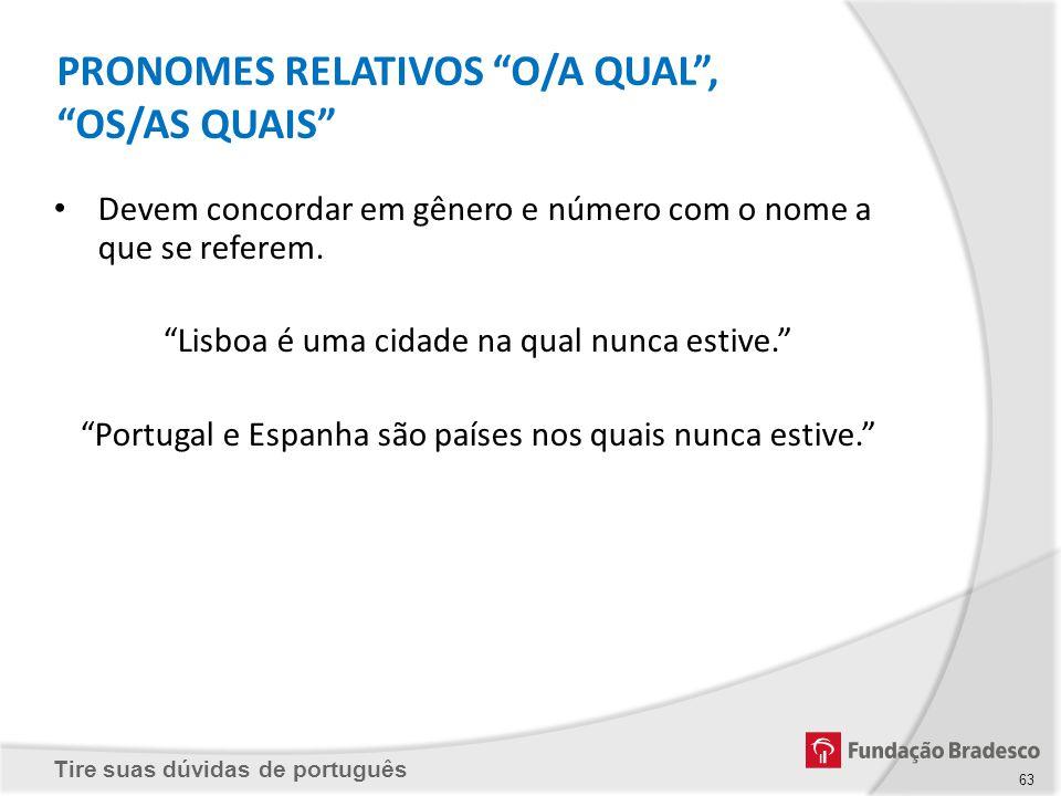 Tire suas dúvidas de português PRONOMES RELATIVOS O/A QUAL, OS/AS QUAIS Devem concordar em gênero e número com o nome a que se referem. Lisboa é uma c