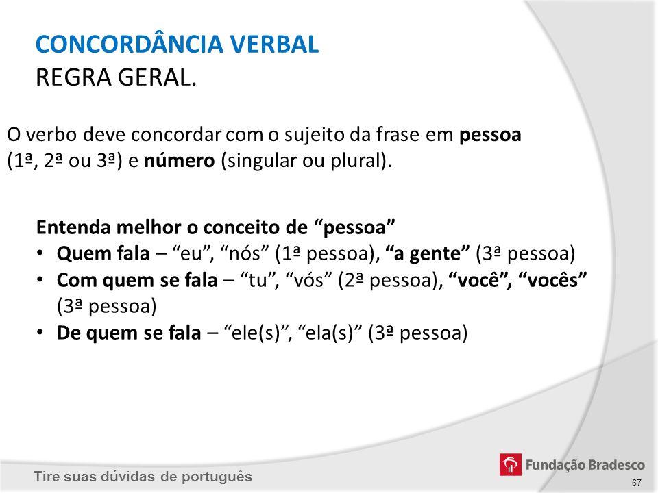 Tire suas dúvidas de português CONCORDÂNCIA VERBAL REGRA GERAL. 67 O verbo deve concordar com o sujeito da frase em pessoa (1ª, 2ª ou 3ª) e número (si