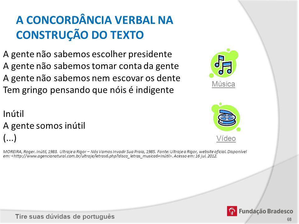 Tire suas dúvidas de português 68 A gente não sabemos escolher presidente A gente não sabemos tomar conta da gente A gente não sabemos nem escovar os