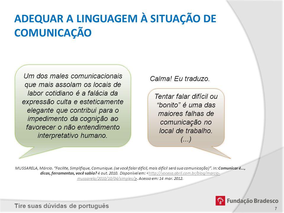 Tire suas dúvidas de português MUSSARELA, Márcio. Facilite, Simplifique, Comunique. (se você falar difícil, mais difícil será sua comunicação). In: Co