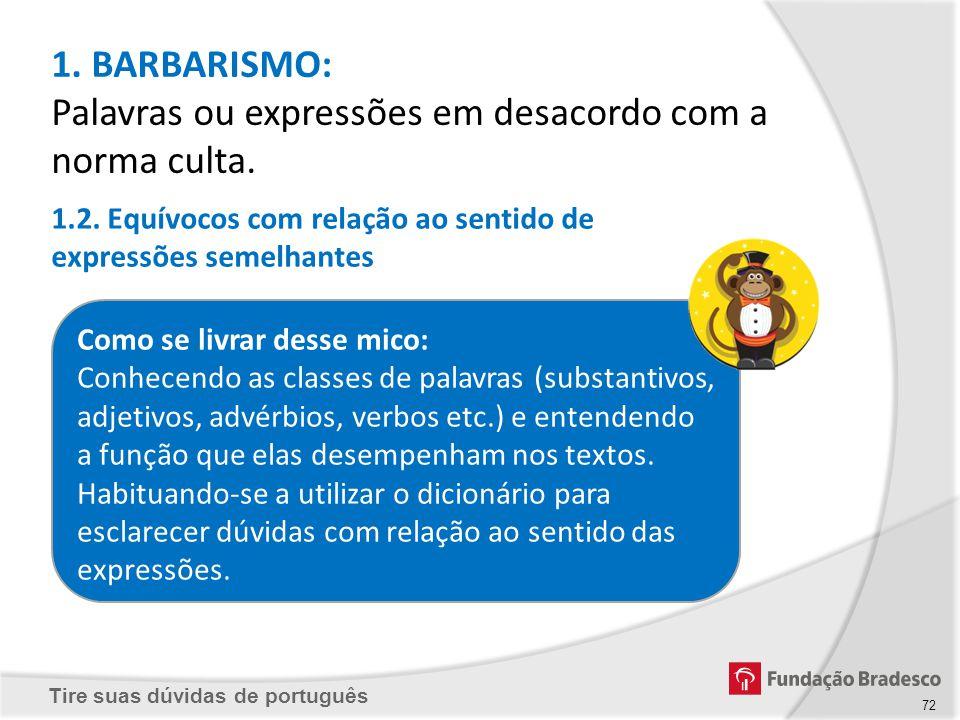 Tire suas dúvidas de português 1. BARBARISMO: Palavras ou expressões em desacordo com a norma culta. 1.2. Equívocos com relação ao sentido de expressõ