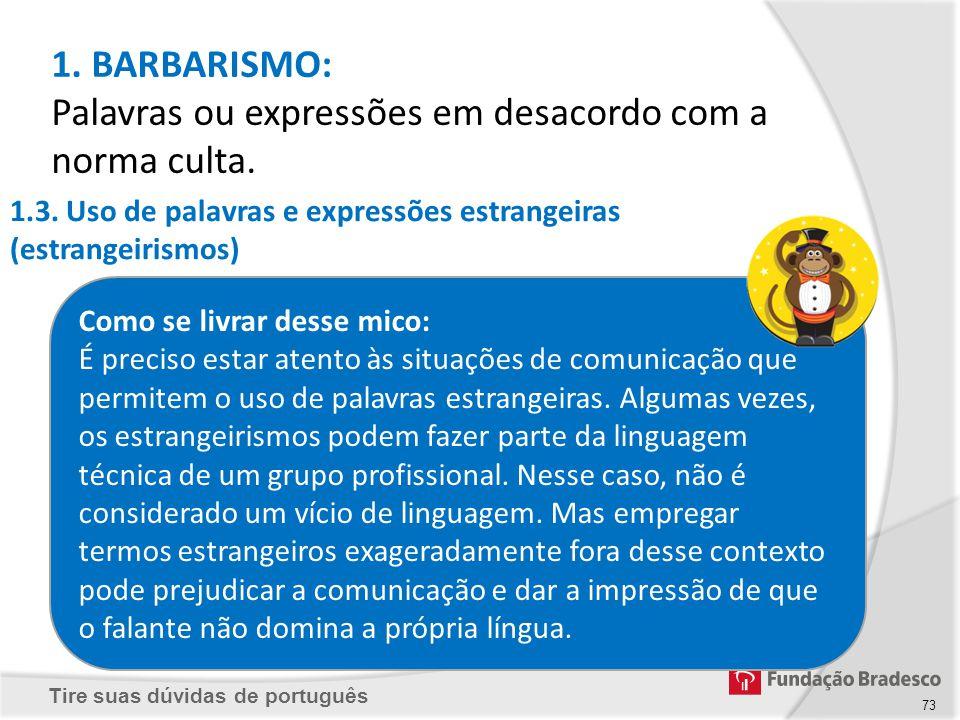 Tire suas dúvidas de português 73 1.3. Uso de palavras e expressões estrangeiras (estrangeirismos) Como se livrar desse mico: É preciso estar atento à