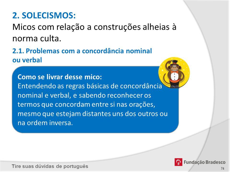 Tire suas dúvidas de português Como se livrar desse mico: Entendendo as regras básicas de concordância nominal e verbal, e sabendo reconhecer os termo