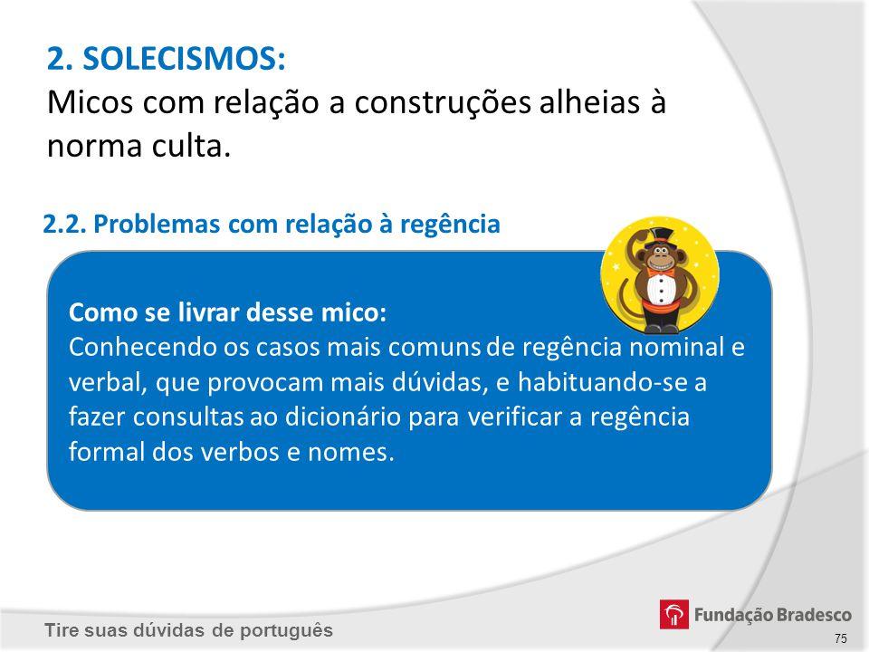 Tire suas dúvidas de português Como se livrar desse mico: Conhecendo os casos mais comuns de regência nominal e verbal, que provocam mais dúvidas, e h