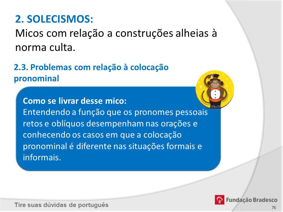 Tire suas dúvidas de português Como se livrar desse mico: Entendendo a função que os pronomes pessoais retos e oblíquos desempenham nas orações e conh