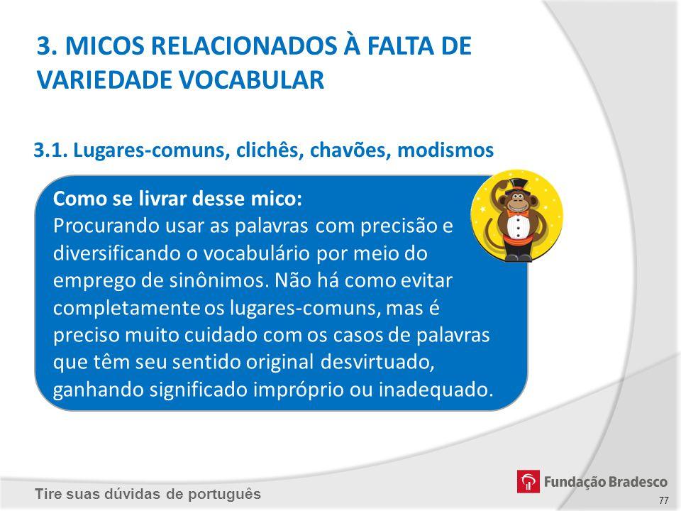 Tire suas dúvidas de português Como se livrar desse mico: Procurando usar as palavras com precisão e diversificando o vocabulário por meio do emprego