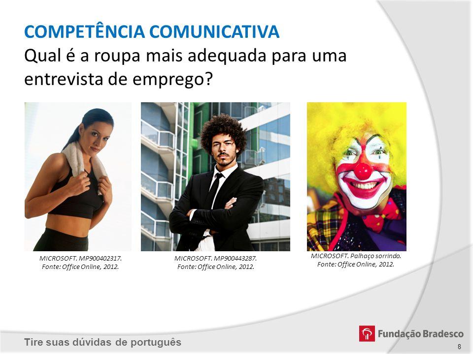 Tire suas dúvidas de português MICROSOFT. MP900443287. Fonte: Office Online, 2012. MICROSOFT. MP900402317. Fonte: Office Online, 2012. MICROSOFT. Palh