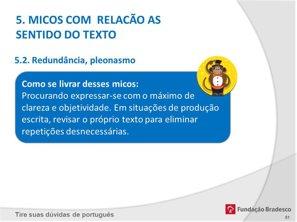 Tire suas dúvidas de português Como se livrar desses micos: Procurando expressar-se com o máximo de clareza e objetividade. Em situações de produção e