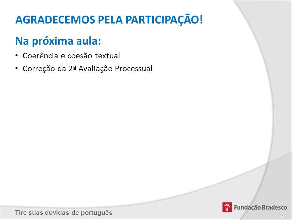 Tire suas dúvidas de português Na próxima aula: Coerência e coesão textual Correção da 2ª Avaliação Processual AGRADECEMOS PELA PARTICIPAÇÃO! 82