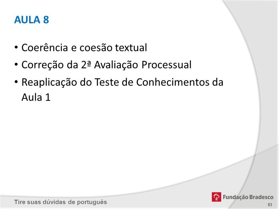 Tire suas dúvidas de português AULA 8 Coerência e coesão textual Correção da 2ª Avaliação Processual Reaplicação do Teste de Conhecimentos da Aula 1 8