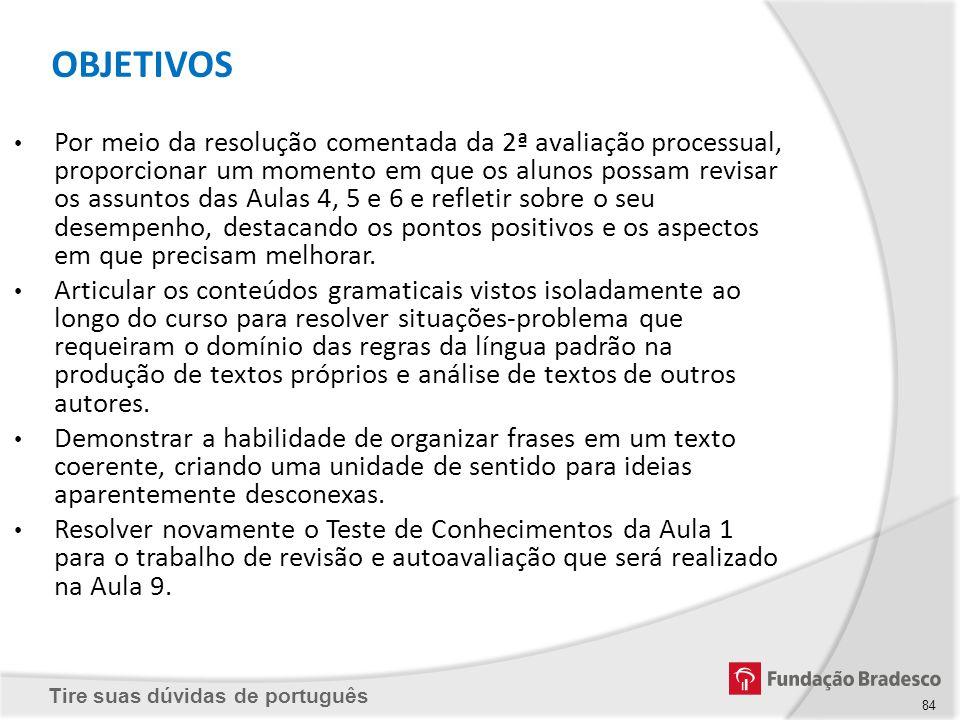 Tire suas dúvidas de português 84 Por meio da resolução comentada da 2ª avaliação processual, proporcionar um momento em que os alunos possam revisar