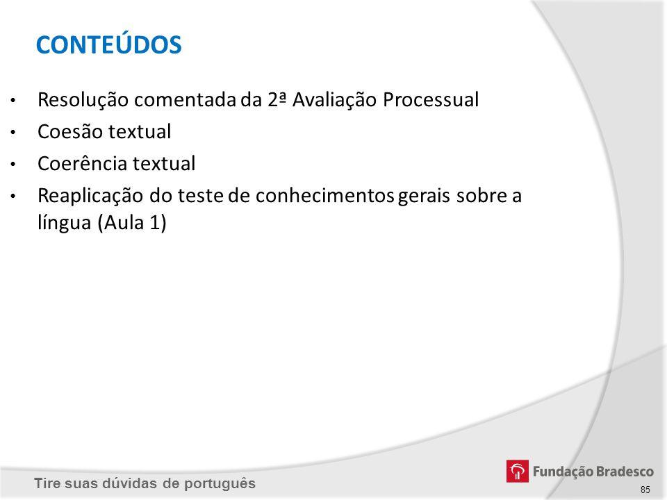 Tire suas dúvidas de português 85 Resolução comentada da 2ª Avaliação Processual Coesão textual Coerência textual Reaplicação do teste de conhecimento