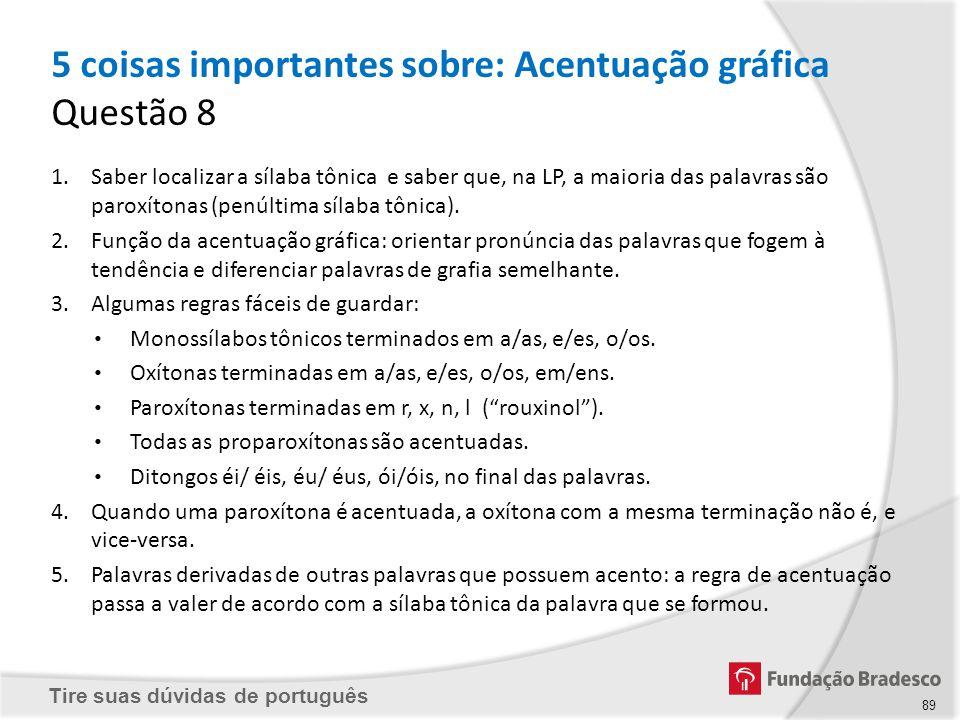 Tire suas dúvidas de português 5 coisas importantes sobre: Acentuação gráfica Questão 8 1.Saber localizar a sílaba tônica e saber que, na LP, a maiori