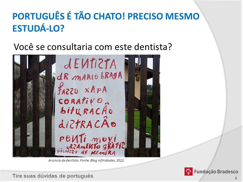 Tire suas dúvidas de português 9 Você se consultaria com este dentista? Anúncio de dentista. Fonte: Blog Infinidades, 2012. PORTUGUÊS É TÃO CHATO! PRE