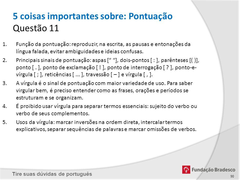 Tire suas dúvidas de português 90 1.Função da pontuação: reproduzir, na escrita, as pausas e entonações da língua falada, evitar ambiguidades e ideias