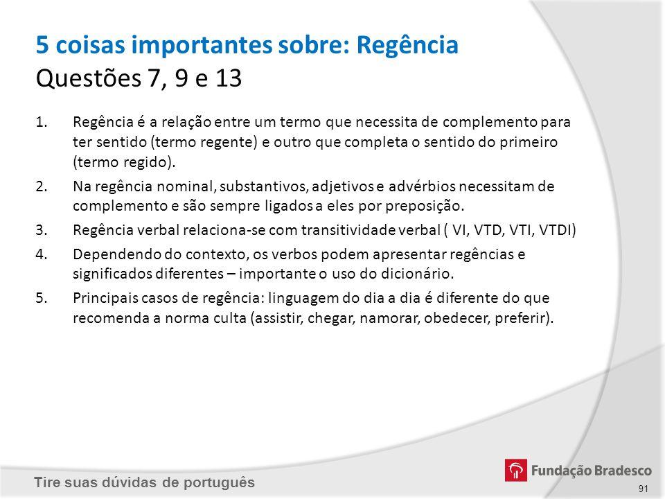 Tire suas dúvidas de português 5 coisas importantes sobre: Regência Questões 7, 9 e 13 1.Regência é a relação entre um termo que necessita de compleme