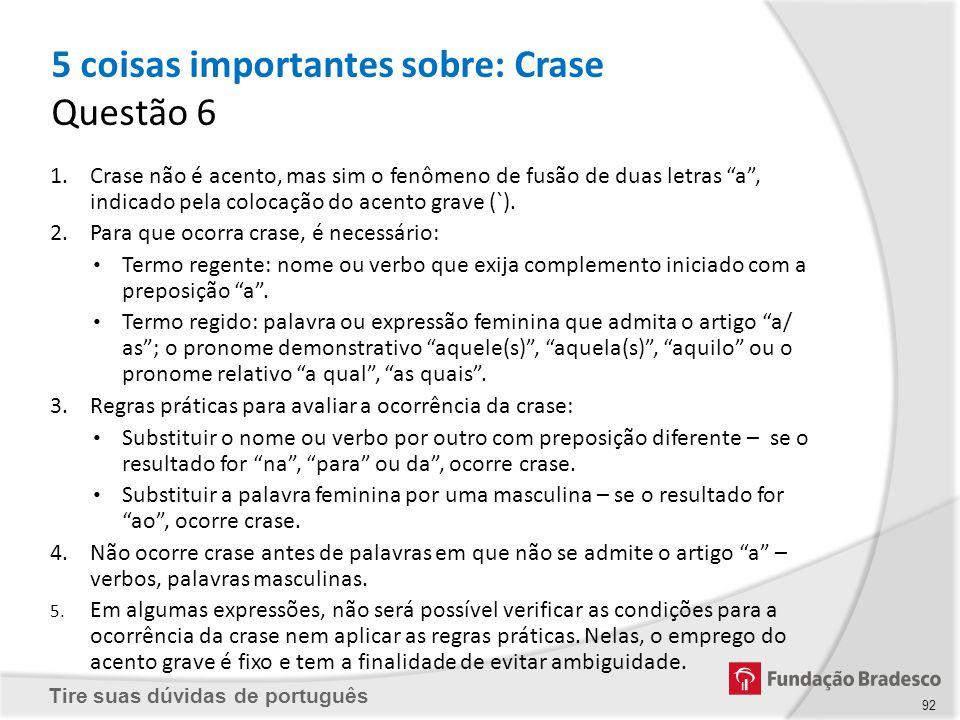 Tire suas dúvidas de português 5 coisas importantes sobre: Crase Questão 6 92 1.Crase não é acento, mas sim o fenômeno de fusão de duas letras a, indi