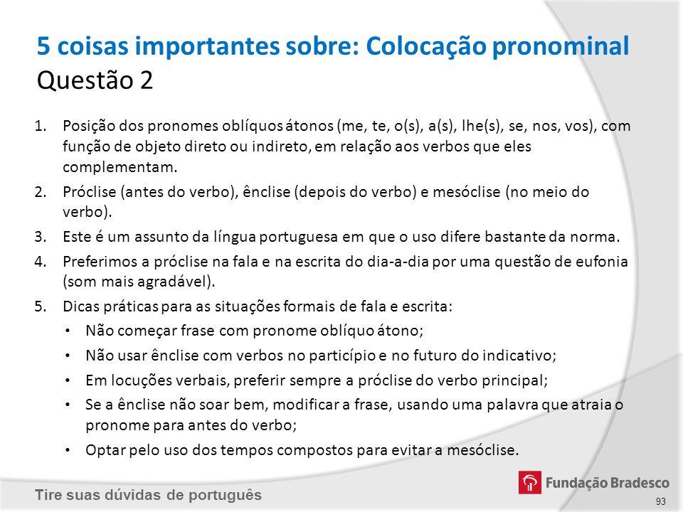 Tire suas dúvidas de português 5 coisas importantes sobre: Colocação pronominal Questão 2 1.Posição dos pronomes oblíquos átonos (me, te, o(s), a(s),