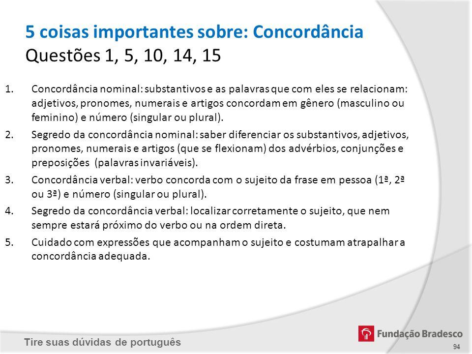 Tire suas dúvidas de português 94 1.Concordância nominal: substantivos e as palavras que com eles se relacionam: adjetivos, pronomes, numerais e artig