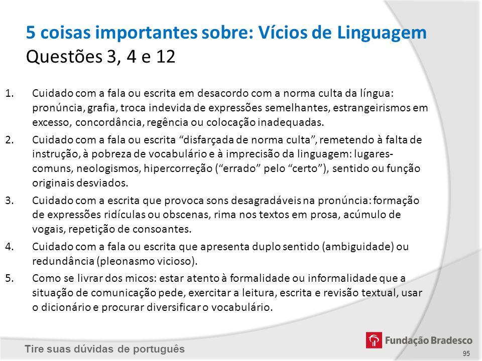 Tire suas dúvidas de português 95 1.Cuidado com a fala ou escrita em desacordo com a norma culta da língua: pronúncia, grafia, troca indevida de expre