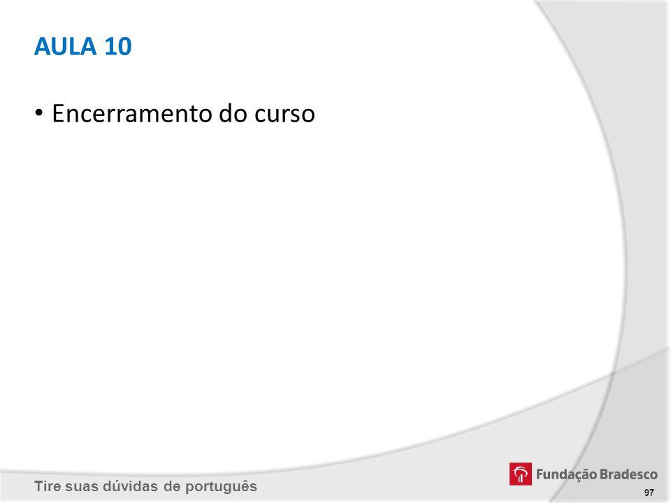 Tire suas dúvidas de português 97 AULA 10 Encerramento do curso 97