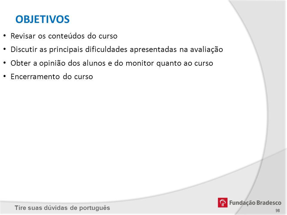 Tire suas dúvidas de português 98 Revisar os conteúdos do curso Discutir as principais dificuldades apresentadas na avaliação Obter a opinião dos alun