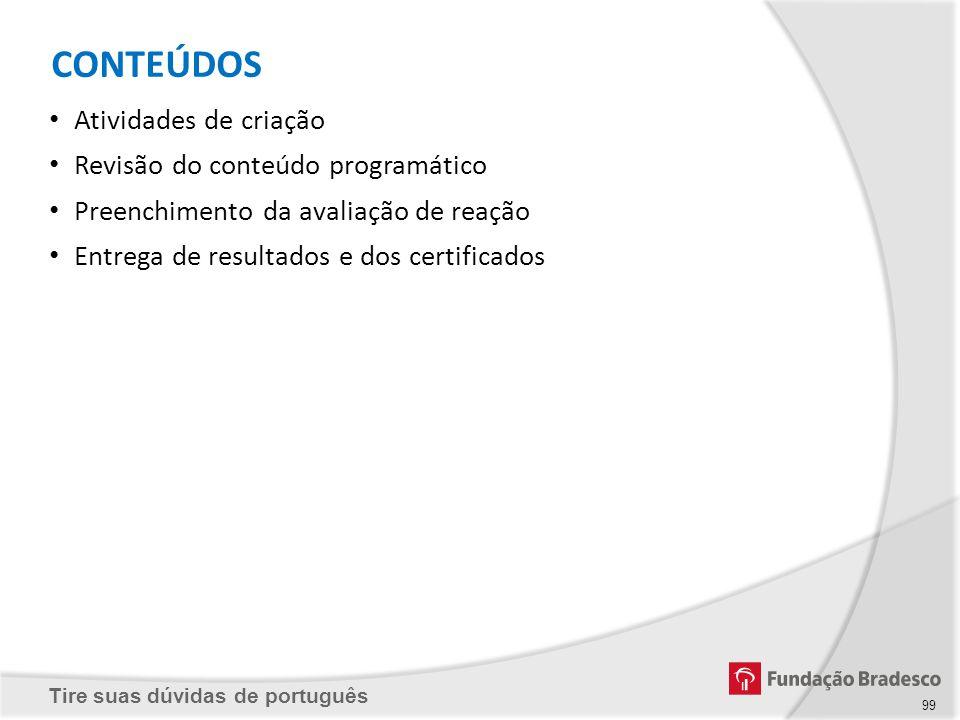 Tire suas dúvidas de português CONTEÚDOS Atividades de criação Revisão do conteúdo programático Preenchimento da avaliação de reação Entrega de result