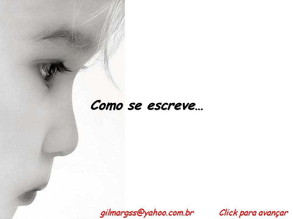 Como se escreve… Click para avançar gilmargss@yahoo.com.br