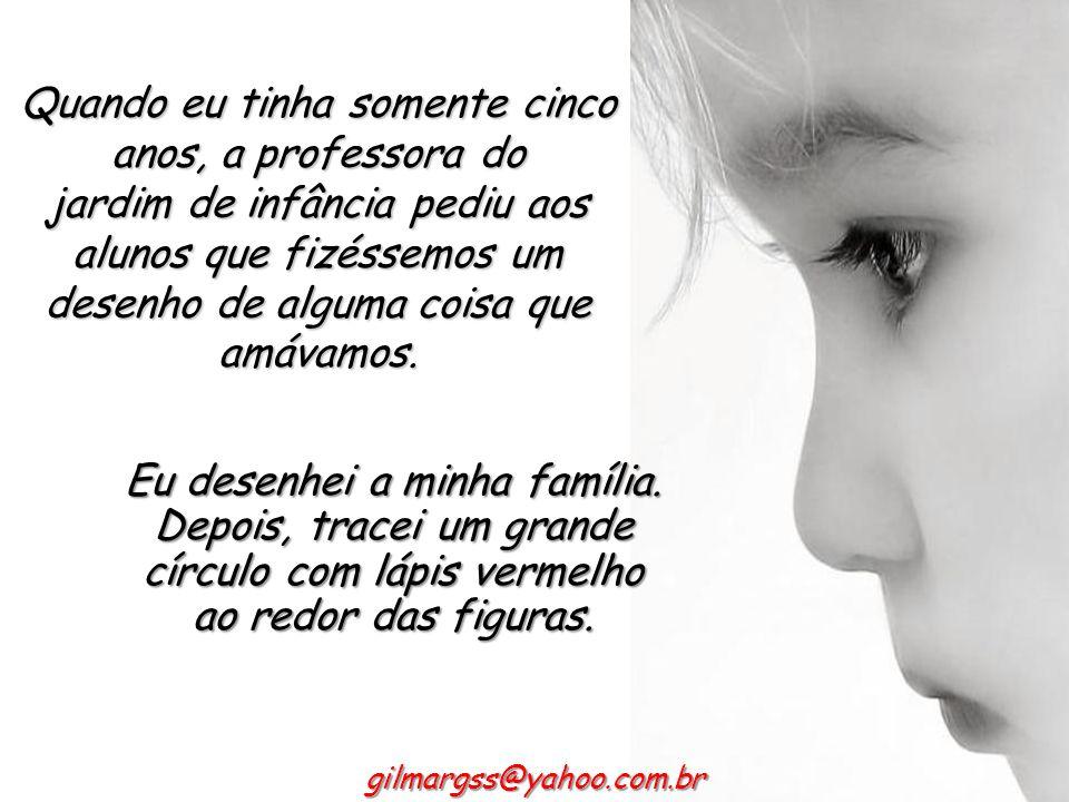 gilmargss@yahoo.com.br Não espere seu filho ter que descobrir sozinho como se soletra amor, família, afeição.