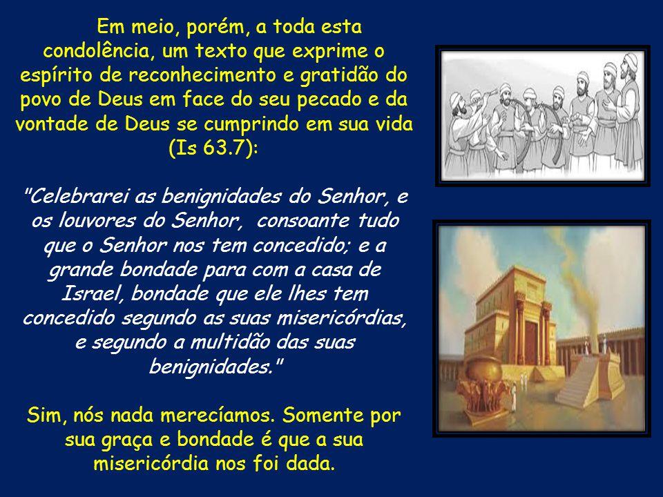 Em meio, porém, a toda esta condolência, um texto que exprime o espírito de reconhecimento e gratidão do povo de Deus em face do seu pecado e da vonta