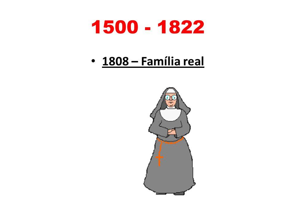 1500 - 1822 1808 – Família real
